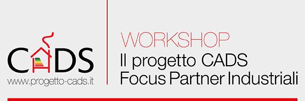 WORKSHOP – Il progetto CADS Focus Partner Industriali